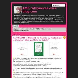 La TOILETTE = Moment clé ! Au lit, au fauteuil ou au lavabo ? Aide partielle ou totale ? - Le blog de cathyneves.over-blog.com