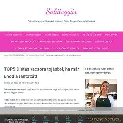 TOP5 Diétás vacsora tojásból, ha már unod a rántottát! - Salátagyár