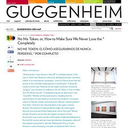 blogs.guggenheim.org/map/no-me-token-or-how-to-make-sure-we-never-lose-the-completely/