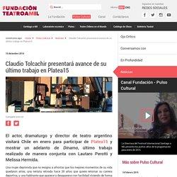 Claudio Tolcachir presentará avance de su último trabajo en Platea15