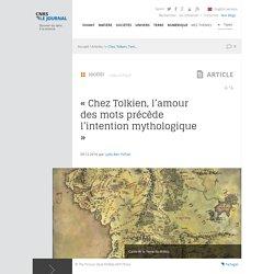 « Chez Tolkien, l'amour des mots précède l'intention mythologique »