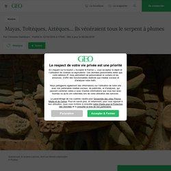 Mayas, Toltèques, Aztèques… Ils vénéraient tous le serpent à plumes - Geo.fr