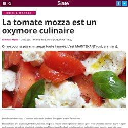 La tomate mozza est un oxymore culinaire