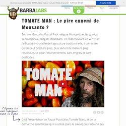 TOMATE MAN : Le pire ennemi de Monsanto ?