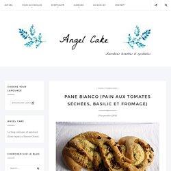 Pane Bianco (Pain aux tomates séchées, basilic et fromage) - Angel Cake