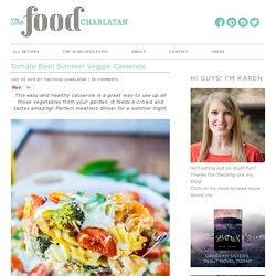 Tomato Basil Summer Veggie Casserole - The Food Charlatan