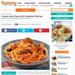 Tomato Herb Pasta With Meatballs Recipe