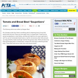 Tomato and Bread Bowl 'Soupetizers' | PETA.org - StumbleUpon