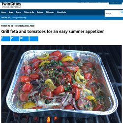 Grill feta and tomatoes for an easy summer appetizer – Twin Cities