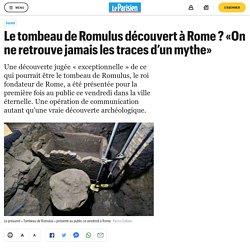 Le tombeau de Romulus découvert à Rome ? «On ne retrouve jamais les traces d'un mythe»