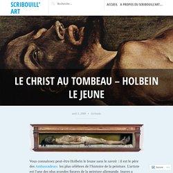 Le Christ au tombeau – Holbein le Jeune – Scribouill'art