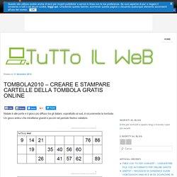 TOMBOLA2010 - CREARE E STAMPARE CARTELLE DELLA TOMBOLA GRATIS ONLINE - TuTTo IL WeB