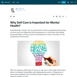 Why Self Care is Important for Mental Health?: tomgreene9 — LiveJournal