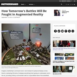 How Tomorrow's Battles Will Be Fought in Augmented Reality