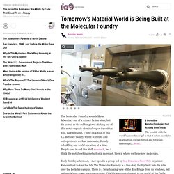 Tomorrow's Material World is Being Built at the Molecular Foundry