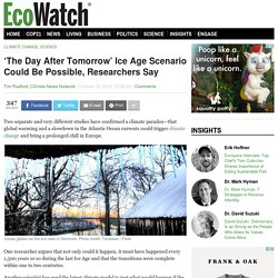 'The Day After Tomorrow' Ice Age Scenario Could Be Possible, Researchers Say