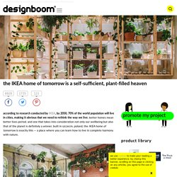the IKEA home of tomorrow is a self-sufficient, plant-filled heaven