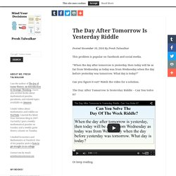 The Day After Tomorrow Is Yesterday Riddle – Mind Your Decisions