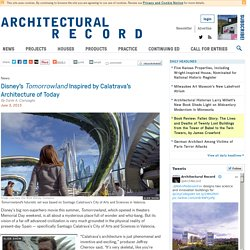 Disney's Tomorrowland Inspired by Calatrava's Architecture of Today