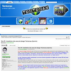 Tuto PC: Installation des zones de danger Tomtomax (Garmin)