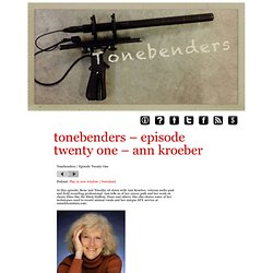 tonebenders – episode twenty one – ann kroeber