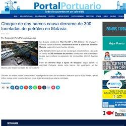 Choque de dos barcos causa derrame de 300 toneladas de petróleo en Malasia - Portal Portuario
