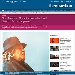 Toni Morrison: 'I want to feel what I feel. Even if it's not happiness' | Books