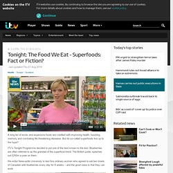 Tonight: The Food We Eat - Superfoods: Fact or Fiction?