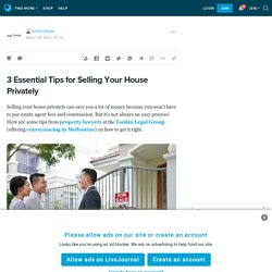 3 Essential Tips for Selling Your House Privately : tonkinlawau — LiveJournal