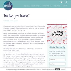 Too busy to learn? - Amazing If : Amazing If