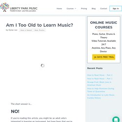 Am I Too Old to Learn Music?