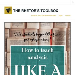The Rhetor's ToolboxResources for connection, collaboration, critical thinking, and cultivating learning in the ELA classroomHow to Teach Analysis Like a Boss