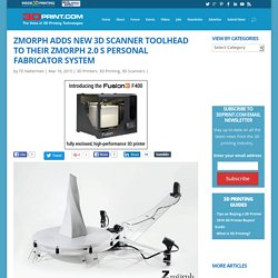 ZMorph Adds New 3D Scanner Toolhead To Their ZMorph 2.0 S Personal Fabricator System