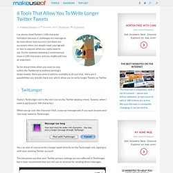 6 Tools That Allow You To Write Longer Twitter Tweets