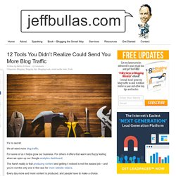 12 Tools You Didn't Realize Could Send You More Blog Traffic