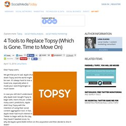 4 Tools to Replace Topsy (Which is Gone. Time to Move On)