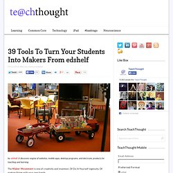 39 Tools To Turn Your Students Into Makers From edshelf