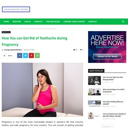 Best Ways to Get Rid of Toothache during Pregnancy