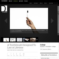 A Toothbrush Designed To Last A Lifetime