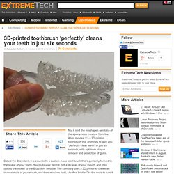3D-printed toothbrush 'perfectly' cleans your teeth in just six seconds