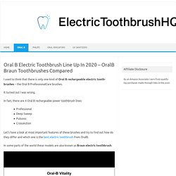 Oral B Electric Toothbrush Line Up In 2020 - OralB Braun Toothbrushes Compared