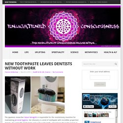 New Toothpaste Leaves Dentists Without Work