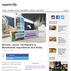 Review: Jason Toothpaste & Mouthwash Ingredients Are Risky