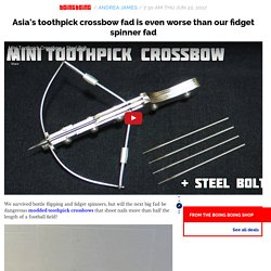 Asia's toothpick crossbow fad is even worse than our fidget spinner fad / Boing Boing
