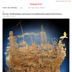 One man, 100,000 toothpicks, and 35 years: An incredible kinetic sculpture of San Francisco » Design You Trust – Social design inspiration!