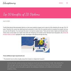 Top 10 benefits of IB Diploma