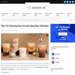 Top 10+ thương hiệu trà sữa hàng đầu Việt Nam - Nơi Review