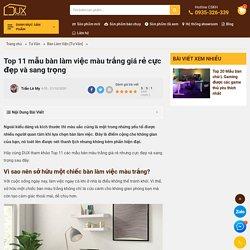 Top 11 Mẫu Bàn Làm Việc Màu Trắng Giá Rẻ Cực Đẹp Và Sang Trọng