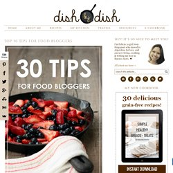 Top 30 Tips for Food Bloggers - Dish by Dish
