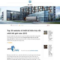 Top 30 website về thiết kế kiến trúc tốt nhất thế giới năm 2015